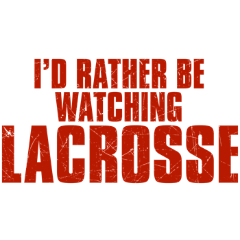 I'd Rather Be Watching Lacrosse