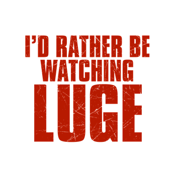 I'd Rather Be Watching Luge