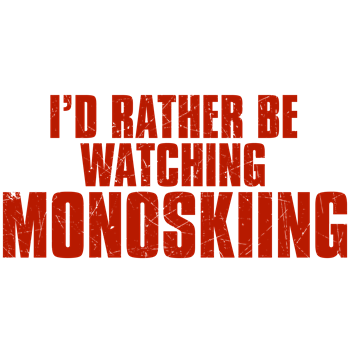 I'd Rather Be Watching Monoskiing