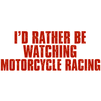 I'd Rather Be Watching Motorcycle Racing