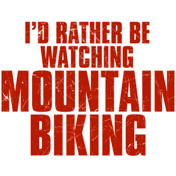 I'd Rather Be Watching Mountain Biking