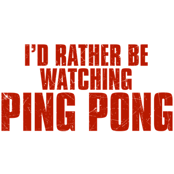 I'd Rather Be Watching Ping Pong