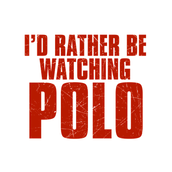 I'd Rather Be Watching Polo