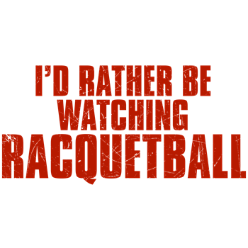 I'd Rather Be Watching Racquetball