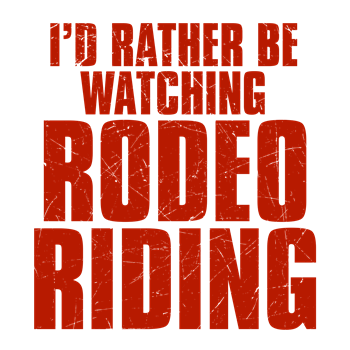 I'd Rather Be Watching Rodeo Riding