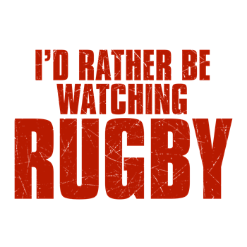 I'd Rather Be Watching Rugby