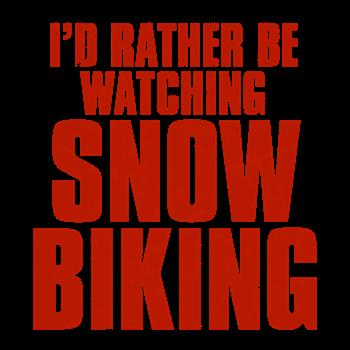 I'd Rather Be Watching Snow Biking
