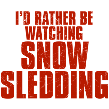I'd Rather Be Watching Snow Sledding