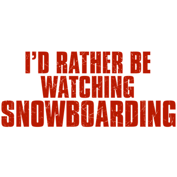 I'd Rather Be Watching Snowboarding