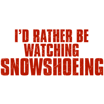 I'd Rather Be Watching Snowshoeing