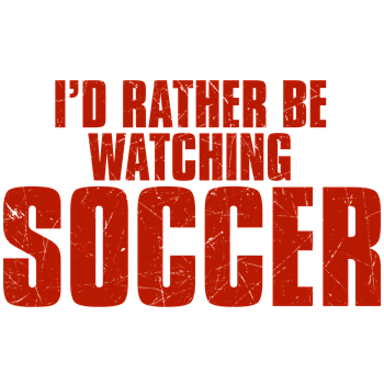 I'd Rather Be Watching Soccer