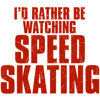 I'd Rather Be Watching Speed Skating