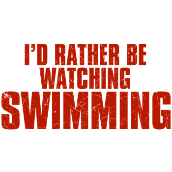 I'd Rather Be Watching Swimming