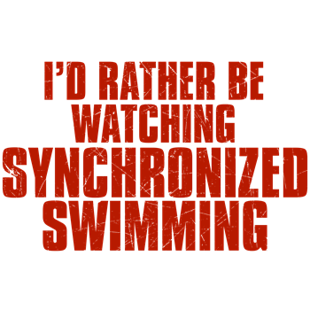 I'd Rather Be Watching Synchronized Swimming