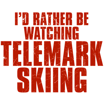 I'd Rather Be Watching Telemark Skiing