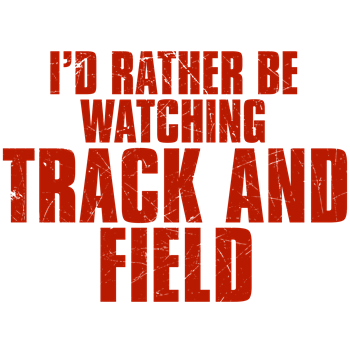 I'd Rather Be Watching Track and Field