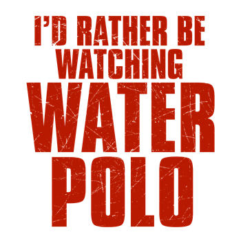 I'd Rather Be Watching Water Polo