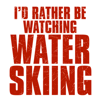 I'd Rather Be Watching Water Skiing