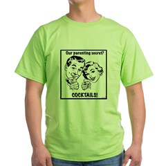 Parenting Secret? Cocktails! Unisex Green T-Shirt