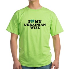 I Love My Ukrainian Wife Green T-Shirt