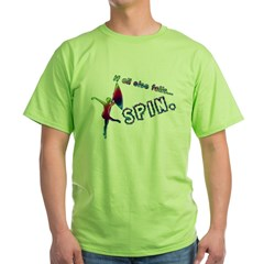 If all else fails... SPIN. Green T-Shirt