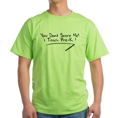 You Don't Scare Me I Teach Pre-K! Green T-Shirt