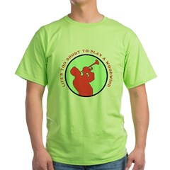 Life's Too Short Trumpe Green T-Shirt