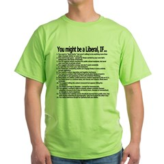 You Might Be A Liberal, If... Green T-Shirt