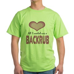 All wanted was Backrub Green T-Shirt