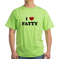 I Love FATTY Green T-Shirt