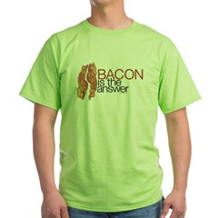 """Bacon is the Answer"" Green T-Shirt"
