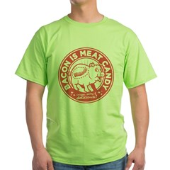 bacon is meat candy Green T-Shirt