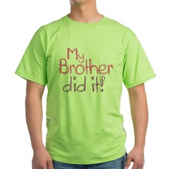 My Brother Did It! Green T-Shirt