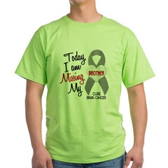 Missing 1 Brother BRAIN CANCER Green T-Shirt