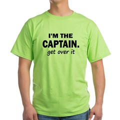 I'M THE CAPTAIN. GET OVER IT Green T-Shirt
