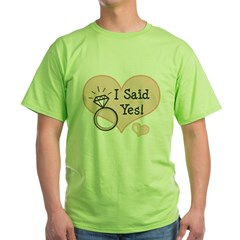 I Said Yes Bride To Be Green T-Shirt