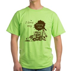 I Love My Dirty Hoe Green T-Shirt