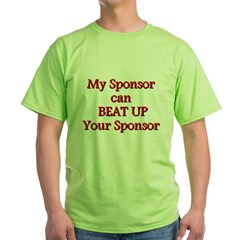 My Sponsor Can Beat Up Your S Green T-Shirt