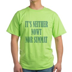 Neither Nowt Nor Summa Green T-Shirt