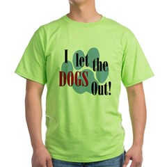 I Let The Dogs Ou Green T-Shirt