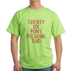 Twenty six point freaking two pink Green T-Shirt