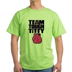 Team Tough Titty Green T-Shirt