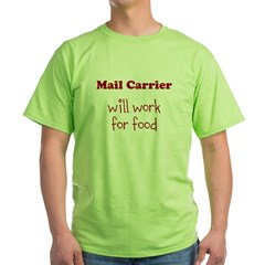 Mail Carrier Will Work For Food Green T-Shirt