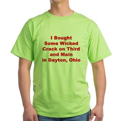 I Bought Crack on 3rd and Main in Dayton, Ohio Green T-Shirt