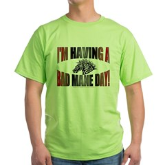 IM HAVING A BAD MANE DAY Green T-Shirt