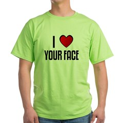 I LOVE YOUR FACE Green T-Shirt