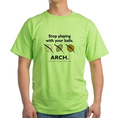 Stop playing with your balls. ARCH. Green T-Shirt