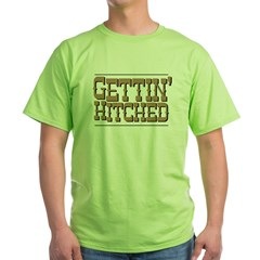 Gettin' Hitched Green T-Shirt