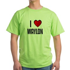 I LOVE WAYLON Green T-Shirt