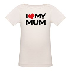 I Love My Mum Infant Creeper Organic Baby T-Shirt